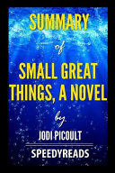 Summary of Small Great Things  a Novel by Jodi Picoult   Finish Entire Novel in 15 Minutes