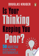 """""""Is Your Thinking Keeping You Poor?: 50 Ways the Rich Think Differently"""" by Douglas Kruger"""