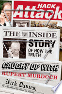 Hack Attack  : The Inside Story of How the Truth Caught Up with Rupert Murdoch
