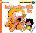 Bubbles Plays With Fire