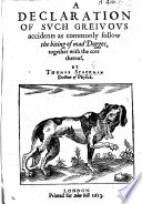 A declaration of such greivous accidents as commonly follow the biting of mad dogges  together with the cure thereof Book PDF
