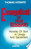 """Evangelical is Not Enough: Worship of God in Liturgy and Sacrament"" by Thomas Howard"