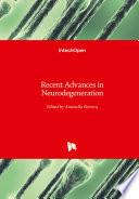 Recent Advances in Neurodegeneration