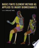 """Basic Finite Element Method as Applied to Injury Biomechanics"" by King-Hay Yang"
