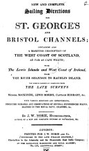 New and Complete Sailing Directions for St  George s and Bristol Channels  containing also a maritime description of the West Coast of Scotland     with the Lewis islands and West coast of Ireland  etc   Catalogue of charts     published     by J  W  N  and Co   etc