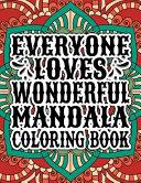 Everyone Loves Wonderful Mandala Coloring Book