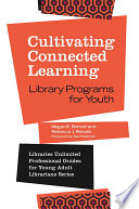 Cultivating Connected Learning  Library Programs for Youth