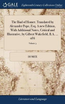 The Iliad of Homer  Translated by Alexander Pope  Esq  a New Edition  with Additional Notes  Critical and Illustrative  by Gilbert Wakefield  B A      of 6  Volume 3