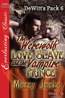 The Werewolf Love Slave and the Vampire Prince  DeWitt s Pack 6
