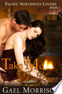 Take Me  I m Yours  Pacific Northwest Lovers Series  Book 1