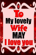 To My Lovely Wife MAY I Love You