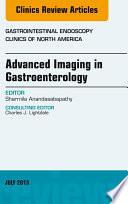 Advanced Imaging in Gastroenterology  An Issue of Gastrointestinal Endoscopy Clinics
