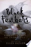 Black Feathers  Dark Avian Tales  An Anthology