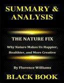 Summary   Analysis   The Nature Fix By Florence Williams   Why Nature Makes Us Happier  Healthier  and More Creative