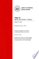 Title 31 Money and Finance  Treasury Parts 0 to 199  Revised as of July 1  2013