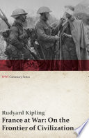 France at War  On the Frontier of Civilization  WWI Centenary Series
