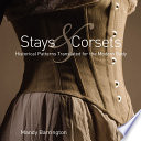"""Stays and Corsets: Historical Patterns Translated for the Modern Body"" by Mandy Barrington"