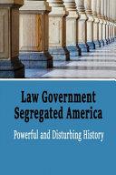 Law Government Segregated America