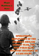 Operational Employment Of The Airborne Brigade Combat Team: The 503d Parachute Infantry Regiment As A Case Study [Pdf/ePub] eBook