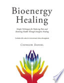"""Bioenergy Healing: Simple Techniques for Reducing Pain and Restoring Health through Energetic Healing"" by Csongor Daniel"