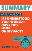 Summary of Alan Alda's If I Understood You, Would I Have This Look on My Face?