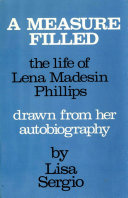 A Measure Filled: The life of Lena Madesin Phillips Drawn from her Autobiography