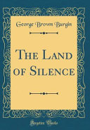 The Land of Silence  Classic Reprint  Book