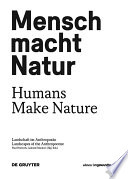 Mensch macht Natur / Humans Make Nature  : Landschaft im Anthropozän / Landscapes of the Anthropocene