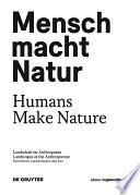 Mensch macht Natur / Humans Make Nature
