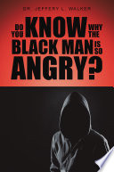 Do You Know Why the Black Man Is So Angry?