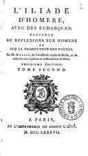 L'Iliade d'Homere, avec des remarques; précédèe de réflexions sur Homere et sur la traduction de poëtes. Par M. Bitaubé, de l'académie royale de Berlin, et de celle des inscriptions et belles-lettres de Paris. Tome premier [-sixieme]