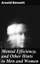 Mental Efficiency, and Other Hints to Men and Women Pdf