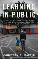 link to Learning in public : lessons for a racially divided America from my daughter's school in the TCC library catalog