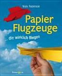 Papierflugzeuge ... die wirklich fliegen