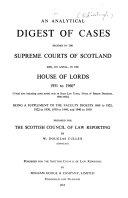 Analytical Digest of Cases Decided in the Supreme Courts of Scotland  And  on Appeal  in the House of Lords