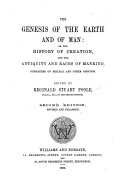 The Genesis of the Earth and of Man  a critical examination of passages in the Hebrew and Greek Scriptures  chiefly with a view to the solution of the question  Whether the varieties of the Human Species be of more than one origin     Edited by R  S  Poole