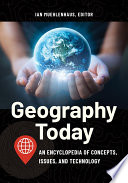 Geography Today An Encyclopedia Of Concepts Issues And Technology