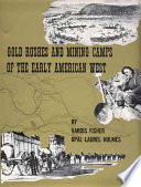 """""""Gold Rushes and Mining Camps of the Early American West"""" by Vardis Fisher, Opal Laurel Holmes, Opal Laurel Fisher"""
