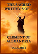 The Sacred Writings of Clement of Alexandria  Volume 2
