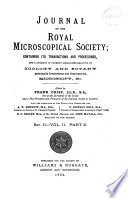Journal of the Royal Microscopical Society, Containing Its Transactions and Proceedings and a Summary of Current Researches Relating to Zoology and Botany (principally Invertebrata and Cryptogamia), Microscopy, &c. ...