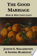 The Good Marriage  How and Why Love Lasts