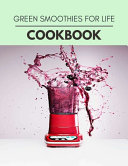 Green Smoothies For Life Cookbook