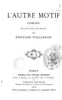 L'autre motif comedie en un acte, en prose par Edouard Pailleron