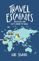Travel Escapades  Adventures and Upsets Around the World