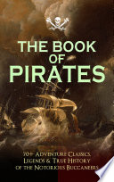 THE BOOK OF PIRATES  70  Adventure Classics  Legends   True History of the Notorious Buccaneers
