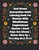 Anti Stress Quarantine Adult Coloring Book For Women With Mindfulness Inspirational Quotes Good Days Are Ahead Never Give Up One Day At A Time