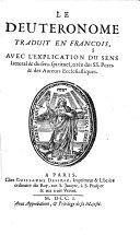 Le deuteronome traduit en françois. Avec l'explication du sens litteral & du sens spirituel. Tirée des SS. Peres & des auteurs ecclesiastiques