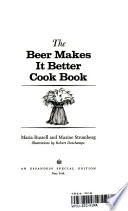 The Beer Makes it Better Cook Book