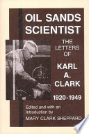 Oil Sands Scientist  The Letters of Karl A  Clark  1920 1949