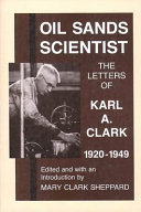 Pdf Oil Sands Scientist: The Letters of Karl A. Clark, 1920-1949